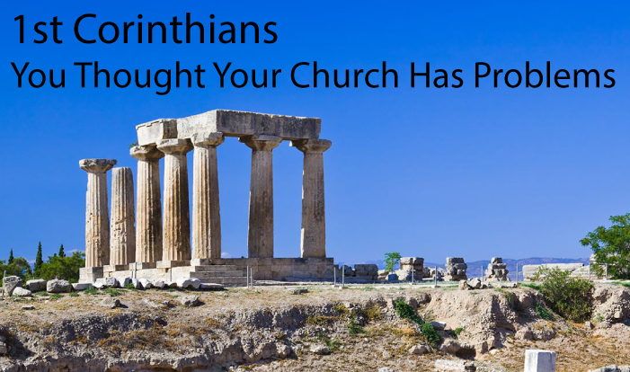 1st Corinthians - You Thought Your Church Has Problems